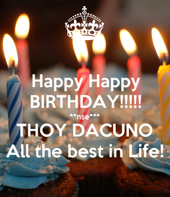 Poster: Happy Happy BIRTHDAY!!!!! **nse*** THOY DACUNO All the best in Life!
