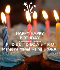Poster: HAPPY HAPPY BIRTHDAY Tropang Eskinita by Nelson F I D E L    D EC A S T R O Mahal na Mahal  ka ng TROPA!!