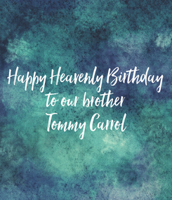 Poster: Happy Heavenly Birthday to our brother Tommy Carrol