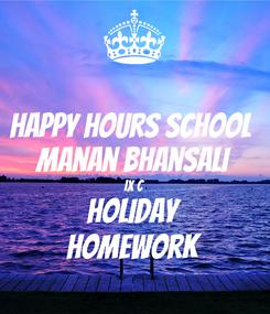Poster: Happy Hours School  Manan Bhansali IX C Holiday Homework