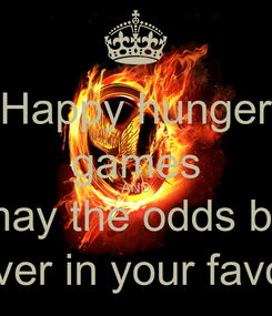 Poster: Happy hunger games AND may the odds be ever in your favor