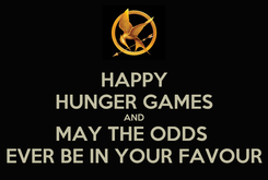 Poster: HAPPY HUNGER GAMES AND MAY THE ODDS  EVER BE IN YOUR FAVOUR