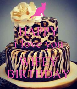 Poster: HAPPY i love you  WIFEY BIRTHDAY