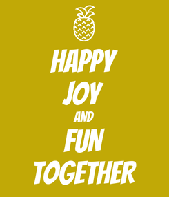 Poster: HAPPY JOY AND FUN TOGETHER