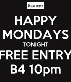Poster: HAPPY MONDAYS TONIGHT FREE ENTRY B4 10pm