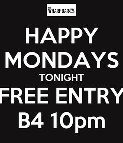 Poster: HAPPY MONDAYS TONIGHT FREE ENTRY B4 10pm