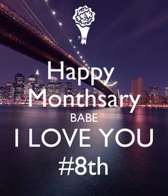 Poster: Happy  Monthsary BABE I LOVE YOU #8th