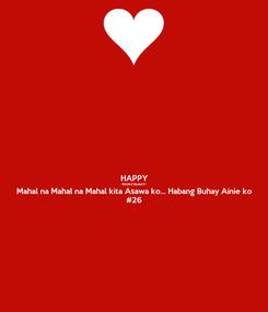 Poster:  HAPPY MONTHSARY! Mahal na Mahal na Mahal kita Asawa ko... Habang Buhay Ainie ko #26