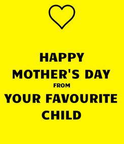 Poster: HAPPY MOTHER'S DAY FROM YOUR FAVOURITE CHILD