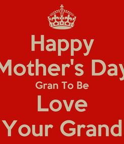 Poster: Happy Mother's Day Gran To Be Love Your Grand
