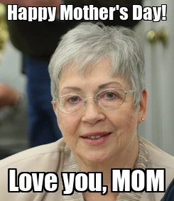 Poster: Happy Mother's Day! Love you, MOM