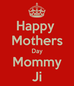 Poster: Happy  Mothers Day Mommy Ji