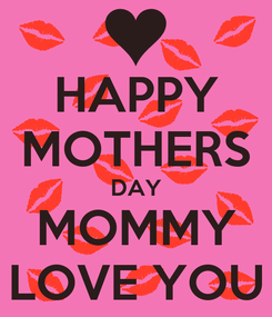 Poster: HAPPY MOTHERS DAY MOMMY LOVE YOU