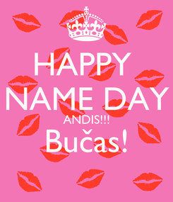 Poster: HAPPY  NAME DAY ANDIS!!! Bučas!