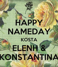Poster: HAPPY NAMEDAY KOSTA ELENH & KONSTANTINA