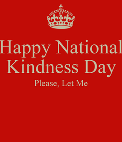 Poster: Happy National Kindness Day Please, Let Me