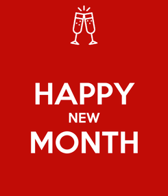 Poster:  HAPPY NEW MONTH