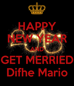 Poster: HAPPY NEW YEAR AND GET MERRIED Difhe Mario