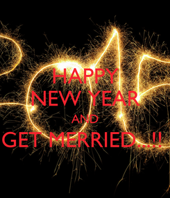 Poster: HAPPY NEW YEAR AND GET MERRIED...!!