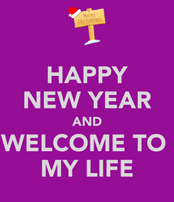 Poster: HAPPY NEW YEAR AND WELCOME TO  MY LIFE