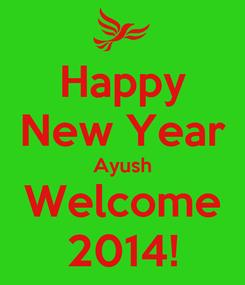 Poster: Happy New Year Ayush Welcome 2014!