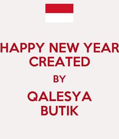 Poster: HAPPY NEW YEAR CREATED BY QALESYA BUTIK