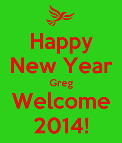 Poster: Happy New Year Greg Welcome 2014!