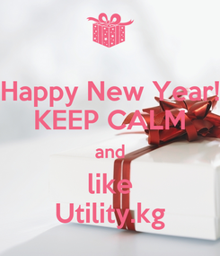 Poster: Happy New Year! KEEP CALM and like Utility.kg