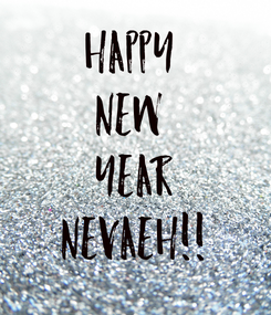 Poster: Happy  New  Year Nevaeh!!