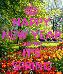 Poster: HAPPY NEW YEAR OHHHH IT'S SPRING