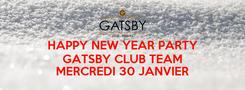 Poster: HAPPY NEW YEAR PARTY GATSBY CLUB TEAM  MERCREDI 30 JANVIER