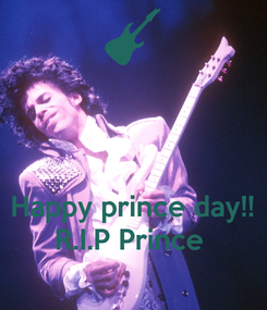 Poster:    Happy prince day!! R.I.P Prince