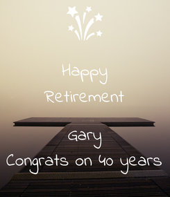 Poster: Happy Retirement  Gary Congrats on 40 years