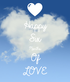 Poster: Happy Six Months  Of LOVE