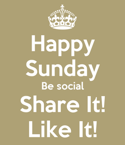 Poster: Happy Sunday Be social Share It! Like It!