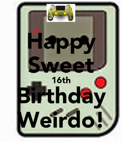 Poster: Happy Sweet 16th Birthday Weirdo!