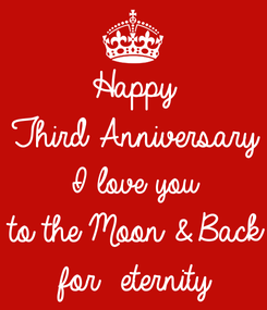 Poster: Happy Third Anniversary  I love you  to the Moon & Back for  eternity