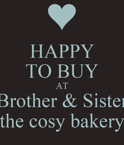 Poster: HAPPY TO BUY AT Brother & Sister the cosy bakery