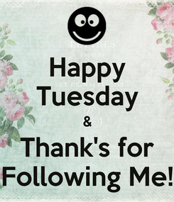 Poster: Happy Tuesday & Thank's for Following Me!