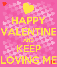 Poster: HAPPY VALENTINE AND KEEP LOVING ME