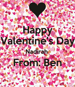 Poster: Happy Valentine's Day Nadirah  From: Ben