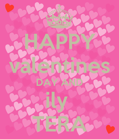 Poster: HAPPY  valentines  DAY AND ily  TERA