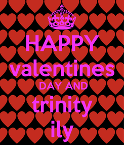 Poster: HAPPY  valentines   DAY AND   trinity   ily