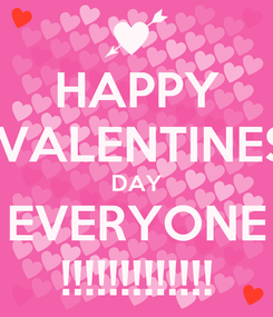 Poster: HAPPY  VALENTINES DAY EVERYONE !!!!!!!!!!!!!
