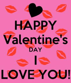 Poster: HAPPY Valentine's DAY I LOVE YOU!