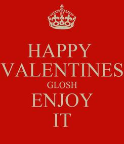 Poster: HAPPY  VALENTINES GLOSH ENJOY IT