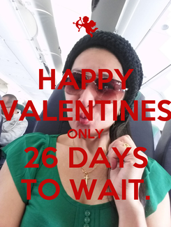 Poster: HAPPY VALENTINES ONLY 26 DAYS TO WAIT.