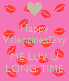 Poster: Happy ValentinesDay  ME LUV U LONG TIME