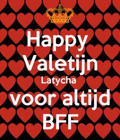 Poster: Happy  Valetijn Latycha  voor altijd BFF