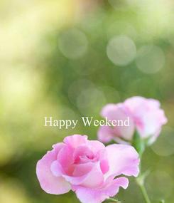 Poster:   Happy Weekend